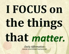 Daily Affirmation - I focus on the things that matter Positive Affirmations, Positive Quotes, Morning Mantra, Self Talk, Day Use, Awakening, Positivity, Messages, Thoughts