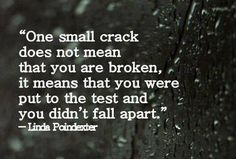 One small crack does not that you are broken, it means that you were put to the test and you didn't fall apart #quotes