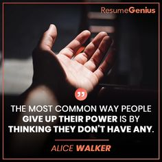 """""""The most common way people give up their power is by thinking they don't have any. Online Resume Builder, Free Resume Builder, Resume Maker, Alice Walker, Resume Help, Perfect Resume, Only Online, Professional Resume, Social Platform"""