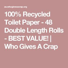 100% Recycled Toilet Paper - 48 Double Length Rolls - BEST VALUE! | Who Gives A Crap