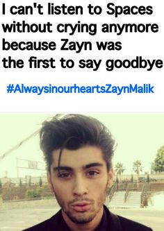 This literally made my heart hurt and I'm crying.....cause it's so true I cry whenever I hear that song I just wish he would come back I miss him so much #AlwaysInOurHeartsZaynMalik #DJMalik