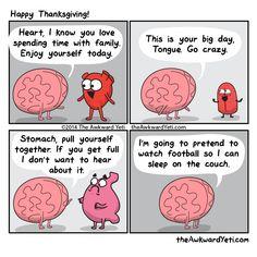 Brain gives some organs a pep talk about Thanksgiving Funny Thanksgiving Pictures, Thanksgiving Cartoon, Happy Thanksgiving, Funny Texts, Funny Jokes, Hilarious, Heart And Brain Comic, The Awkward Yeti, Akward Yeti