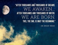 In search for answers about life, lots of theories and opinions have been advanced. Many people believe in reincarnation. Here are some reincarnation quotes to stir your thoughts. Only Love Is Real, First Love, Reincarnation Quotes, Dr Brian Weiss, Process Of Evolution, Deep Questions, Healing Quotes, Previous Life, Past Life
