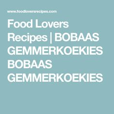 Food Lovers Recipes | BOBAAS GEMMERKOEKIESBOBAAS GEMMERKOEKIES Cookie Dough Recipes, Cooking, Lovers, Food, Biscuits, Kitchen, Crack Crackers, Recipes, Essen