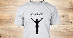 MOVE ON WITH THIS TEE