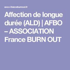 Affection de longue durée (ALD) | AFBO – ASSOCIATION France BURN OUT