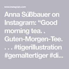 """Anna Süßbauer on Instagram: """"Good morning tea. . Guten-Morgen-Tee. . . . #tigerillustration #gemaltertiger #digitalprint #childrensbookillustration…"""" Tiger Illustration, Childrens Book Illustration, Tiger Art, Digital Print, Anna, Instagram, Good Morning"""