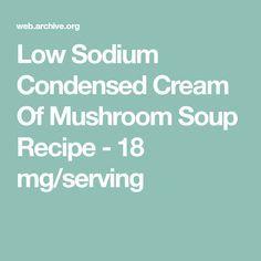Low Sodium Condensed Cream Of Mushroom Soup Recipe - 18 mg/serving Sodium Free Recipes, Salt Free Recipes, Healthy Soup Recipes, Keto Recipes, Condensed Cream Of Mushroom Soup Recipe, Mushroom Soup Recipes, Low Sodium Soup, No Sodium Foods, Creamed Mushrooms