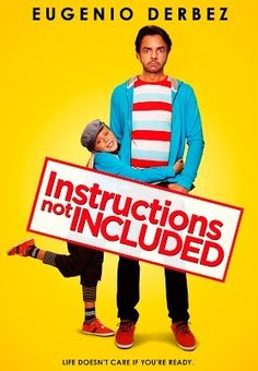 Instructions Not Included. Directed, written, and starring Eugenio Derbez. Lovely movie! Had a little bit of everything in it. Comedy, action, and drama.