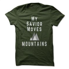 My Savior Moves Mountains T Shirts, Hoodies, Sweatshirts - #design t shirts #cheap tees. ORDER NOW => https://www.sunfrog.com/Faith/My-Savior-Moves-Mountains-Forest-42885964-Guys.html?60505