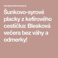 Šunkovo-syrové placky z kefírového cestíčka: Blesková večera bez váhy a odmerky! Good Food, Healthy Food, Yummy Food