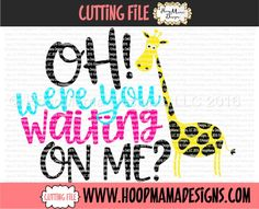 Oh Were You Waiting On Me? Giraffe SVG PNG DFX EPS New Release Through 3/31