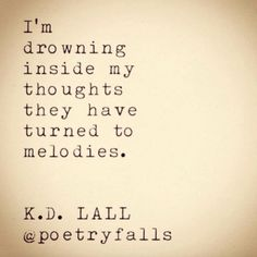 """""""I'm drowning inside my thoughts, they have turned to melodies."""" — @PoetryFalls"""