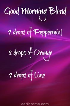 Good Morning Diffuser Blend - Add this blend to your diffuser to get some energy and get go in the morning. 2 drops of Peppermint essential oil. 2 drops of Orange essential oil. 2 drops of Lime essential oil.