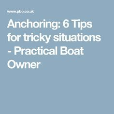 Anchoring: 6 Tips for tricky situations - Practical Boat Owner
