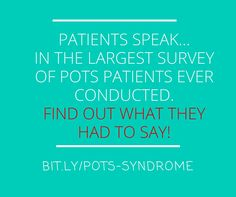 After conducting the largest survey of patients with POTS Syndrome in history, the results are finally in. Learn about POTS from the patient's perspective. It will inspire you to take action. POTS not POTS Syndrome, though some of our local doctors refer to it as POTS Syndrome, educating as we go. Still better than POTS thing.
