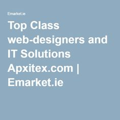 Top Class web-designers and IT Solutions Apxitex.com | Emarket.ie