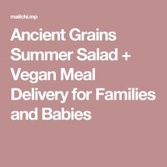 Ancient Grains Summer Salad + Vegan Meal Delivery for Families and Babies