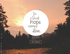 """LDS Quotes:  """"In Christ, hope comes alive."""" —Neil L. Andersen"""