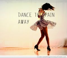dance the hurt away quotes - Google Search