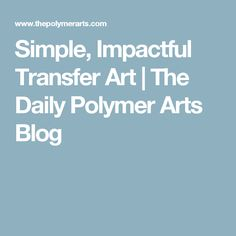 Simple, Impactful Transfer Art | The Daily Polymer Arts Blog