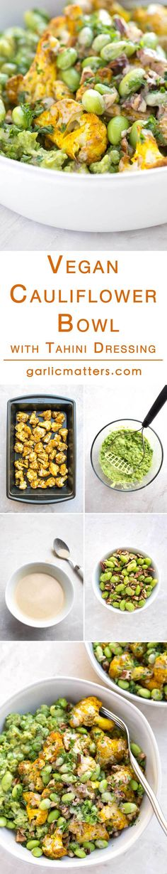 Vegan Roasted Cauliflower Bowl with Tahini Dressing is a simple way to produce a healthy, nourishing meal in 30 minutes. Oven roasted cauliflower is spiced with cumin and turmeric. A simple garlic tahini dressing coating the edamame can be used in many other recipes. All resting on a delicious bed of avocado smashed pea. Cauliflower Buddha Bowl dinner is served! (Gluten free!)