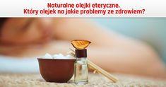 Naturalne olejki eteryczne - który olejek na jakie problemy ze zdrowiem?