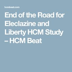 End of the Road for Eleclazine and  Liberty HCM Study – HCM Beat