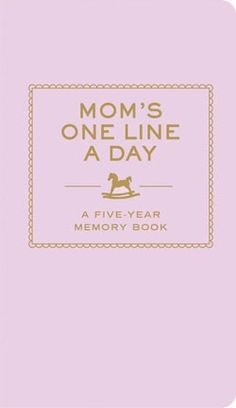 Mom's One Line a Day- A Five Year Memory Book.  Baby book for realists.  Nobody is too busy to write a sentence or two a day, and it's so cool to go back and read, and will be so special to give to the kids when they're grown up.