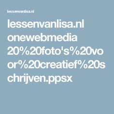 lessenvanlisa.nl onewebmedia 20%20foto's%20voor%20creatief%20schrijven.ppsx
