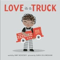 Children's Book Review: Love Is a Truck | Amy Novesky, illus. by Sara Gillingham. | Cameron Kids (PGW, dist.) | Nov 15, 2016| ISBN 978-1-937359-86-7