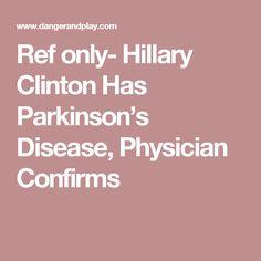 Ref only- Hillary Clinton Has Parkinson's Disease, Physician Confirms