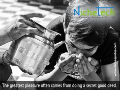 The greatest pleasure often comes from doing a secret good deed.