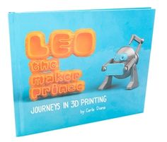 Let's Talk 3D Printing with Children - Leo the Maker Prince book for kids to learn about 3D printing