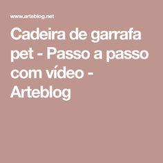 Cadeira de garrafa pet - Passo a passo com vídeo - Arteblog