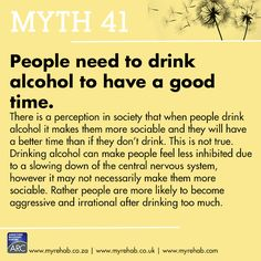 Myth 41 People need to drink alcohol to have a good time.  visit our website for more about us www.myrehab.co.za
