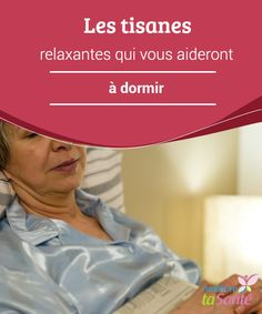 Les #tisanes relaxantes qui vous aideront à dormir Vous avez du mal à #dormir ? Essayez nos recettes de tisanes #relaxantes pour faire de beaux rêves toutes les #nuits !