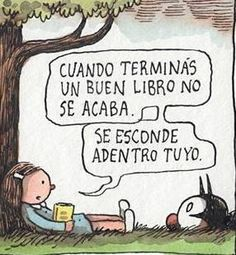 """When you finish a good book, it doesn't end .It hides inside of you"" 💝💝💝 (Un genio Liniers, amo a Enriqueta😻) libros verdades ilustraciones viñetas Liniers viernesporlanoche lluvia books true ilustration Fridaynight raining I Love Books, Good Books, Books To Read, My Books, Reading Quotes, Book Quotes, Lectures, More Than Words, Spanish Quotes"