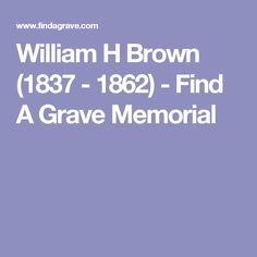 William H Brown (1837 - 1862) - Find A Grave Memorial