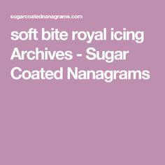 soft bite royal icing Archives - Sugar Coated Nanagrams