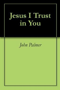 Jesus I Trust in You by John Palmer. $4.99. 87 pages