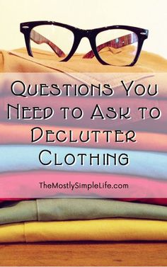 There's never anything to wear, so why do I have such a problem decluttering my closet? These questions and tips are exactly what I need to get rid of clothes. Organizing my closet!! The part about wearing it last season and what to do with fancy stuff is almost life changing! :) #decluttermyhouse