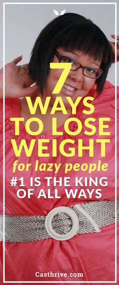 7 Ways to Lose Weight for Lazy People #1 is the King Here are the best ways to lose weight efficiently for lazy people.It also helps for people who are not lazy. For the most of us, the act of losing weight is an enormous task to accomplish.