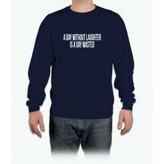 A Day Without Laughter Is A Day Wasted Long Sleeve T-Shirt