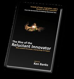 Book | Despite the tens of billions spent each year in international aid, some of the most promising and exciting social innovations and businesses have come about by chance. Many of the people behind them didn't consciously set out to solve anything, but they did. Welcome to the world of the 'reluctant innovator'.