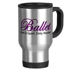 Ballet. Like a Sport. Only Harder. Travel Mug
