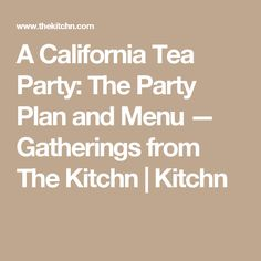 A California Tea Party: The Party Plan and Menu — Gatherings from The Kitchn | Kitchn