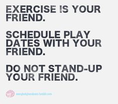 Exercise if your friend