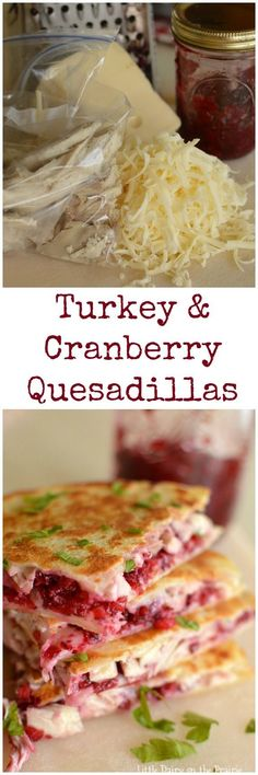 Turkey and Cranberry Quesadillas are quick and easy way to use up leftover turkey. Trust me, no complaints about leftovers on this one!   Little Dairy on the Prairie