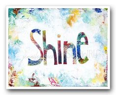 A sweet reminder that HE wants us to shine our light!! Shine print from StudioJRU.